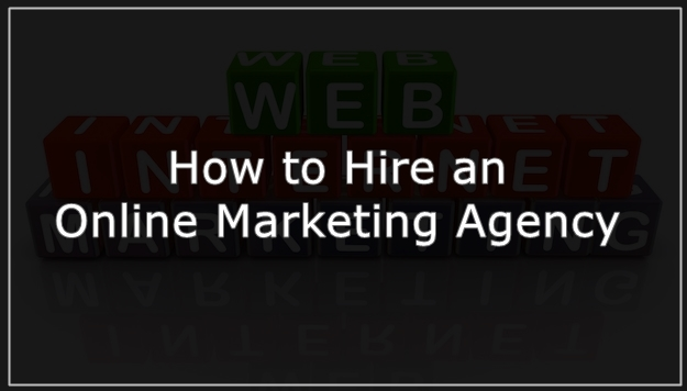 How to Hire an Online Marketing Agency 8