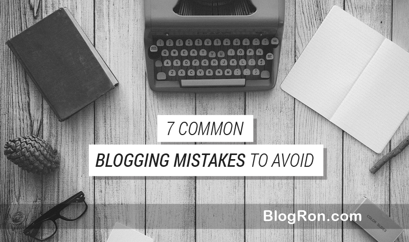7 Mistakes No One Should Make as a Blogger 1